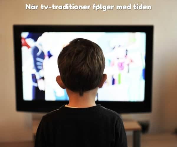 Når tv-traditioner følger med tiden