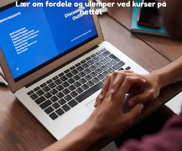 Lær om fordele og ulemper ved kurser på nettet