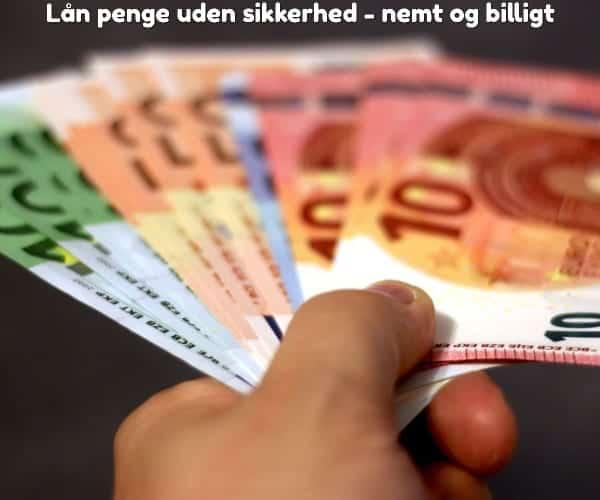 Lån penge uden sikkerhed - nemt og billigt